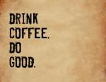 drinkcoffeedogood